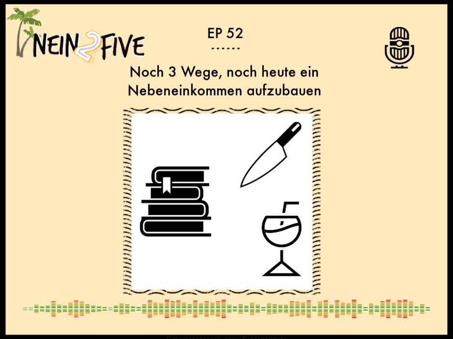 Episode 52 Noch 3 Wege, noch heute ein Nebeneinkommen aufzubauen